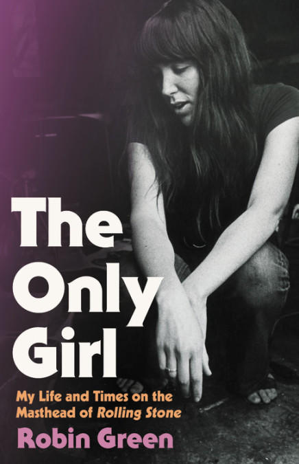 cover image for The Only Girl: My Life and Times on the Masthead of Rolling Stone